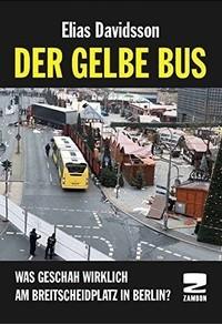 """""""Davidsson"""" Der gelbe Bus: Was geschah wirklich am Breitscheidplatz in Berlin?"""