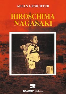 Hiroshima-Nagasaki. I volti di Abele. Ediz. italiana e tedesca