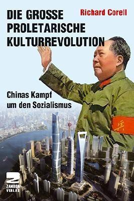 Die Große Proletarische Kulturrevolution - Chinas Kampf um den Sozialismus