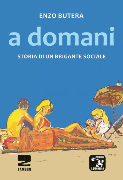 A domani - Storia di un brigante sociale - Autobiografia