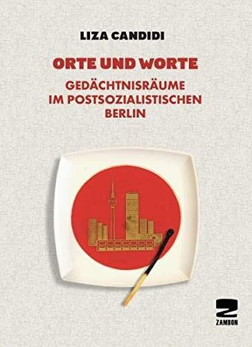 Liza Candidi: Orte und Worte: Gedächtnisräume im postsozialistischen Berlin