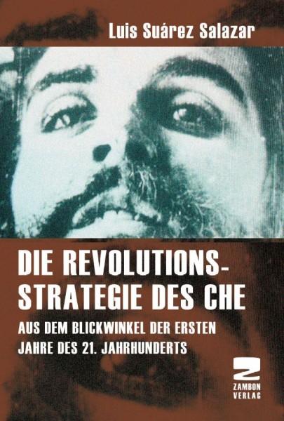 Die Revolutionsstrategie des Che - Aus dem Blickwinkel der ersten Jahre des 21. Jahrhunderts