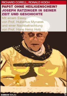 Papst ohne Heiligenschein? - Joseph Ratzinger in seiner Zeit und Geschichte. Mit einem Essay von Pro
