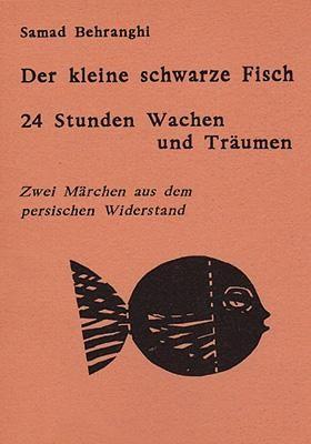 Der kleine schwarze Fisch /24 Stunden Wachen und Träumen - Zwei Märchen aus dem persischen Widerstan