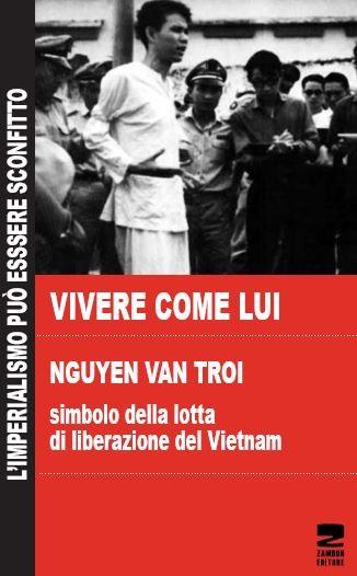 Vivere come lui - Nguyen Van Troi - simbolo della lotta di liberazione del Vietnam