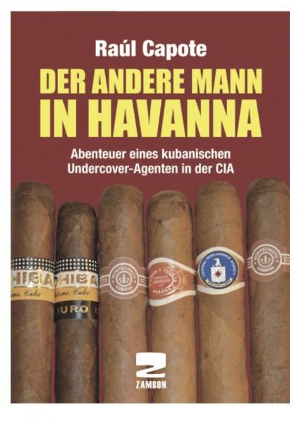"""Raúl Capote """"Der andere Mann in Havanna. Abenteuer eines kubanischen Undercover-Agenten in der CIA"""""""