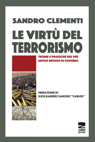 Le virtù del terrorismo - Teorie e pratiche del più antico metodo di governo