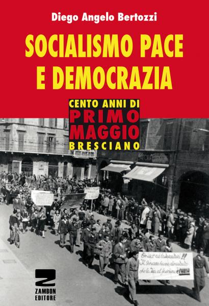 Socialismo, pace e democrazia - Cento anni di Primo Maggio bresciano