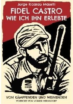 Jorge Ricardo Masetti: Fidel Castro – Wie ich ihn erlebte