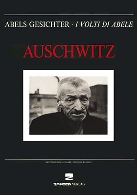 Auschwitz. I volti di Abele. Ediz. italiana e tedesca
