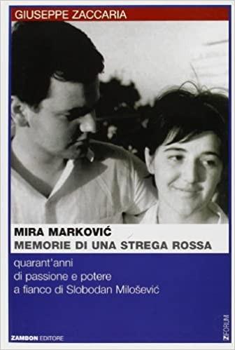 Mira Markovic: memorie di una strega rossa. 40 anni di passione e potere a fianco di Slobodan