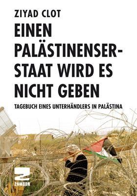 Einen Palästinenserstaat wird es nicht geben - Tagebuch eines Unterhändlers in Palästina