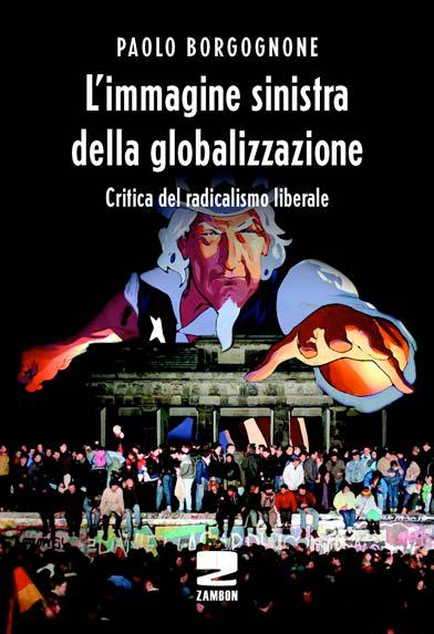 L'immagine sinistra della globalizzazione - Critica del radicalismo liberale