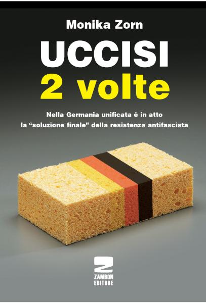 """Uccisi 2 volte - Nella Germania unificata è in atto la """"soluzione finale"""" della resistenza antifasci"""