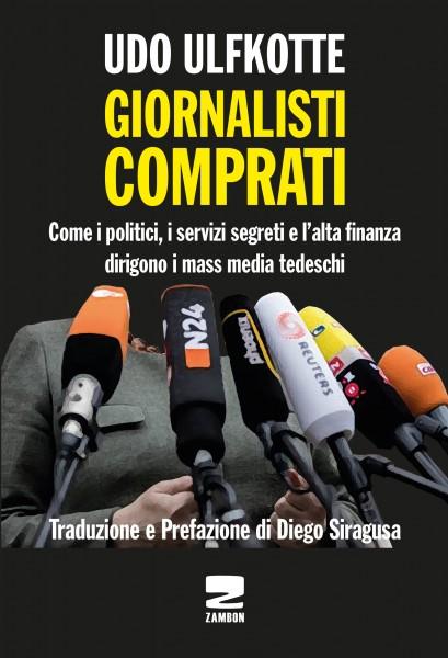 Udo Ulfkotte GIORNALISTI COMPRATI Come i politici, i servizi segreti e l'alta fi nanza dirigono i mas