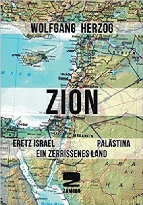 ZION Eretz Israel Palästina. Ein zerissenes Land