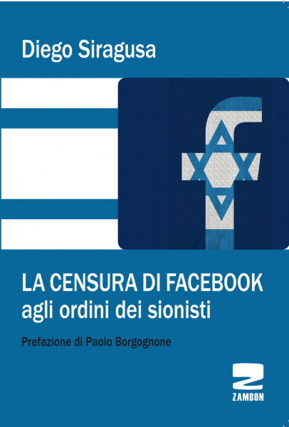 Diego SIragusa LA CENSURA DI FACEBOOK AGLI ORDINI DEI SIONISTI Prefazione di Paolo Borgognone