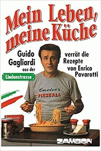 Mein Leben, Meine Küche: Guido Gagliardi aus der Lindenstrasse verrät die Rezepte von Enrico Pavarot