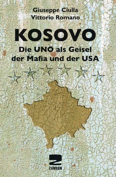 Kosovo. Die UNO als Geisel der Mafia und der USA