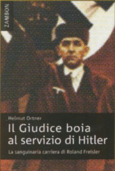 Il giudice boia al servizio di Hitler - La sanguinaria carriera di Roland Freisler