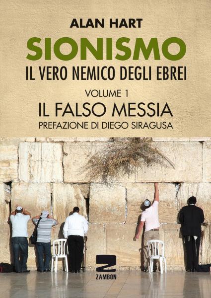 Sionismo: il vero nemico degli ebrei - Volume 1: Il falso Messia