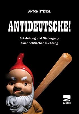 Antideutsche! Entstehung und Niedergang einer politischen Richtung, Anton Stengl